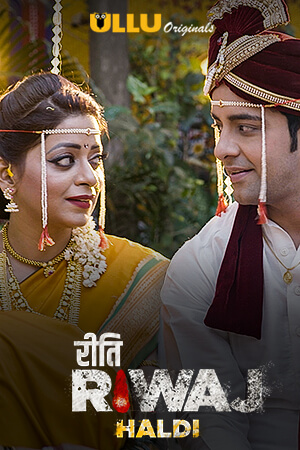 Riti Riwaj (Haldi) (2020) Hindi [Episode 01-02 Added] | x264 WEB-DL | 720p | 480p | Download Ullu Exclusive Series | Watch Online | GDrive | Direct Link